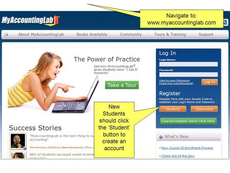 New Students should click the 'Student' button to create an account Navigate to: www.myaccountinglab.com.