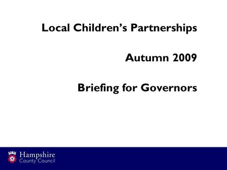 Local Children's Partnerships Autumn 2009 Briefing for Governors.
