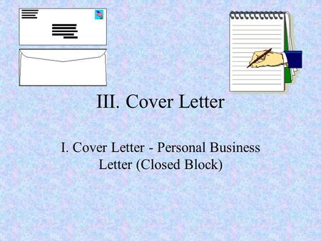 III. Cover Letter I. Cover Letter - Personal Business Letter (Closed Block)