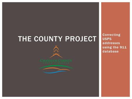 Correcting USPS addresses using the 911 database THE COUNTY PROJECT.