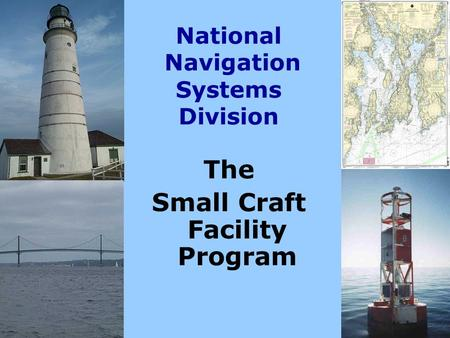 National Navigation Systems Division The Small Craft Facility Program.