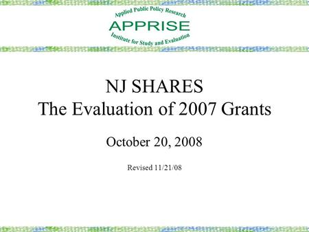 NJ SHARES The Evaluation of 2007 Grants October 20, 2008 Revised 11/21/08.
