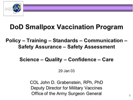 1 DoD Smallpox Vaccination Program Policy – Training – Standards – Communication – Safety Assurance – Safety Assessment Science – Quality – Confidence.