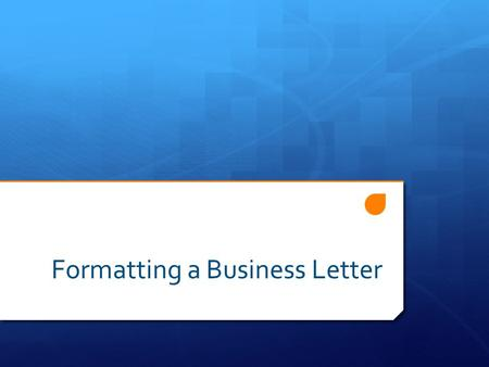 Formatting a Business Letter. Overview  Sender's Address  Date  Recipient's Address  Salutation  Body  Closing  Enclosures  Typist Initials.
