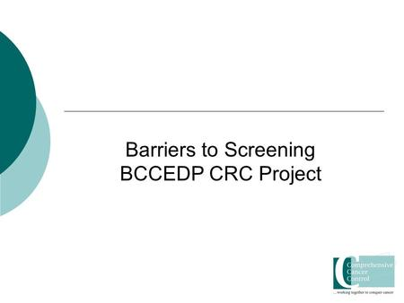 Barriers to Screening BCCEDP CRC Project. Iowa Breast and Cervical Cancer Early Detection Program Colon Cancer Education Pilot Project  Goal: Increase.