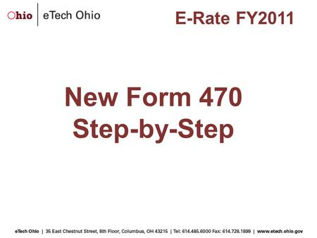 New Form 470 Step-by-Step E-Rate FY2011. The Purpose of the Form 470 The Form 470:  Announces a school's intent to participate in the E- Rate program.