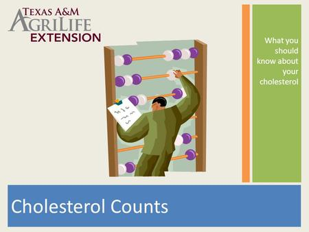 Cholesterol Counts What you should know about your cholesterol.