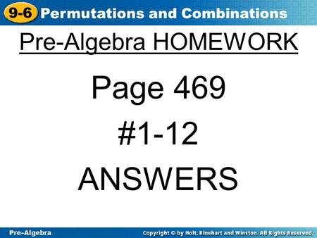 Pre-Algebra 9-6 Permutations and Combinations Pre-Algebra HOMEWORK Page 469 #1-12 ANSWERS.