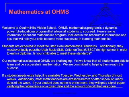 Lewisinmath.wikispaces.com Welcome to Oquirrh Hills Middle School. OHMS' mathematics program is a dynamic, powerful educational program that allows all.