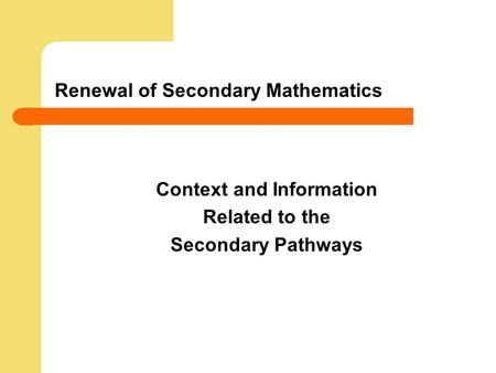 Renewal of Secondary Mathematics Context and Information Related to the Secondary Pathways.