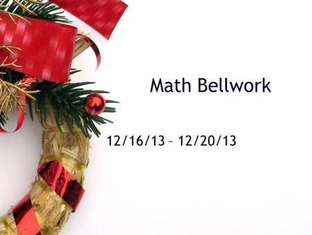 Math Bellwork 12/16/13 – 12/20/13. Bellwork 12/16/13 Find the equation of the line. 1. 2. 3. 4.