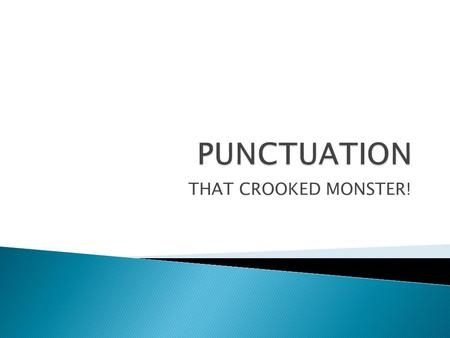 THAT CROOKED MONSTER!.  Three punctuation marks signal the end of the sentence:  Period (.); Question Mark (?); and Exclamation Point (!)