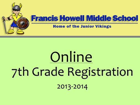 7th Grade Registration 2013-2014 Online. 7 th Grade Required Classes The middle school day consists of seven periods and CC. The following full-year courses.