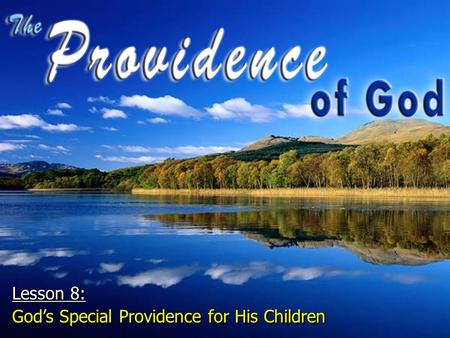 Lesson 8: God's Special Providence for His Children Lesson 8: God's Special Providence for His Children.