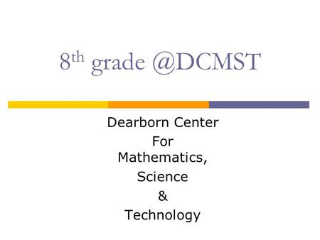 8 th Dearborn Center For Mathematics, Science & Technology.