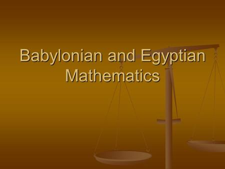 Babylonian and Egyptian Mathematics. Introduction.