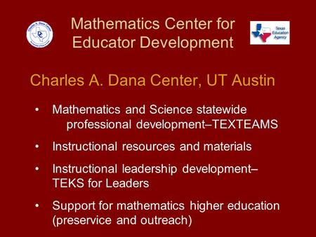 Mathematics Center for Educator Development Charles A. Dana Center, UT Austin Mathematics and Science statewide professional development–TEXTEAMS Instructional.
