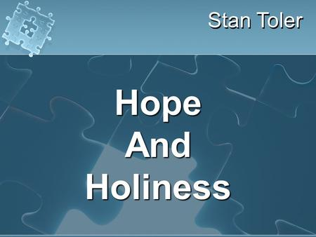Stan Toler HopeAndHoliness. Therefore, I urge you, brothers, in view of God's mercy, to offer your bodies as living sacrifices, holy and pleasing to God—this.