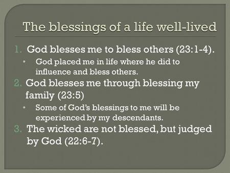 1.God blesses me to bless others (23:1-4). God placed me in life where he did to influence and bless others. 2.God blesses me through blessing my family.