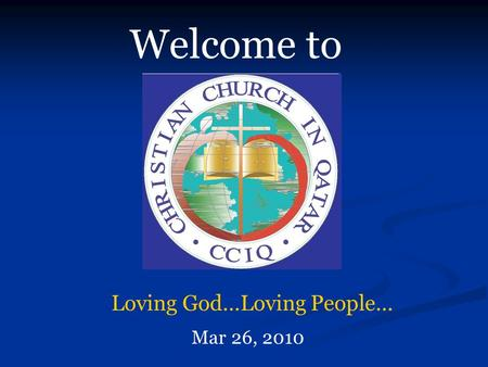 Welcome to Mar 26, 2010 Loving God…Loving People….