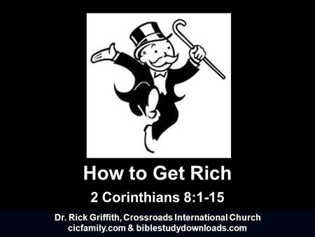 How to Get Rich 2 Corinthians 8:1-15 Dr. Rick Griffith, Crossroads International Church cicfamily.com & biblestudydownloads.com.