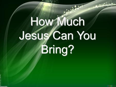 How Much Jesus Can You Bring?. MERCY is God's supply system for every need everywhere.