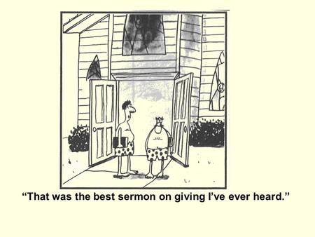 """That was the best sermon on giving I've ever heard."""