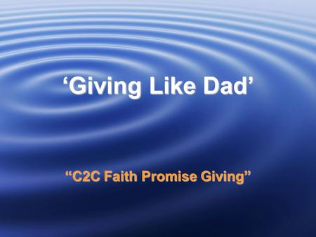 "'Giving Like Dad' ""C2C Faith Promise Giving"". OUR COMMITMENT TO THE LOCAL CHURCH 1 Corinthians 16:2 On the first day of every week, each one of you."