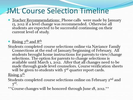 JML Course Selection Timeline Teacher Recommendations: Phone calls were made by January 13, 2012 if a level change was recommended. Otherwise all students.