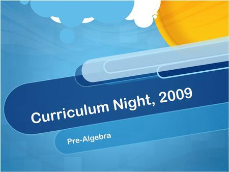 "Curriculum Night, 2009 Pre-Algebra. Pre-Algebra ""Big Ideas"" Real Numbers Linear Functions Pythagorean Theorem/ Indirect Measurement ScatterplotsSlope."