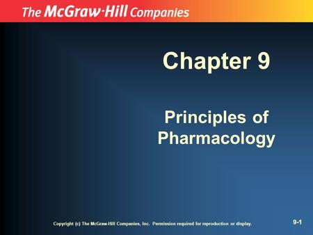 Copyright (c) The McGraw-Hill Companies, Inc. Permission required for reproduction or display. 9-1 Chapter 9 Principles of Pharmacology.