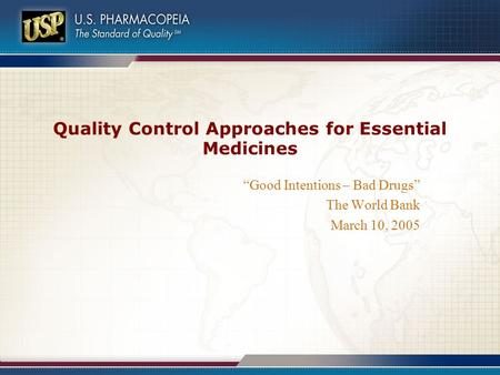 "Quality Control Approaches for Essential Medicines ""Good Intentions – Bad Drugs"" The World Bank March 10, 2005."