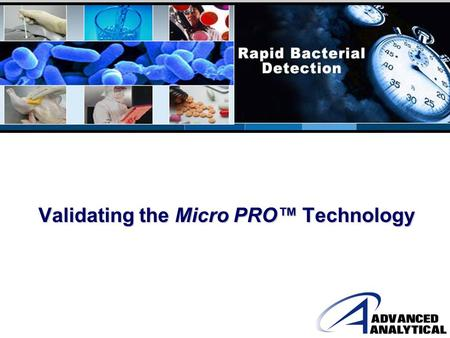 Validating the Micro PRO™ Technology. Overview of Today's Presentation Validation Resources Micro PRO™ Applications and Corresponding Validation Parameters.