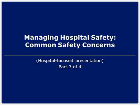 Managing Hospital Safety: Common Safety Concerns (Hospital-focused presentation) Part 3 of 4.