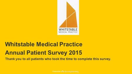 Powered by Whitstable Medical Practice Annual Patient Survey 2015 Thank you to all patients who took the time to complete this survey.