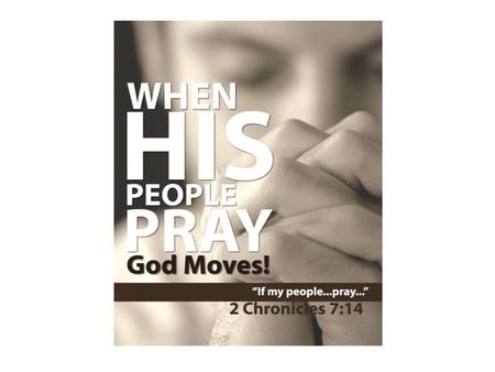 (2Chr 7:14) If my people, which are called by my name, shall humble themselves, and pray, and seek my face, and turn from their wicked ways; then will.