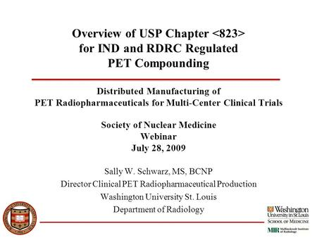 Overview of USP Chapter for IND and RDRC Regulated PET Compounding Distributed Manufacturing of PET Radiopharmaceuticals for Multi-Center Clinical Trials.