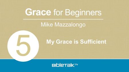Mike Mazzalongo Grace for Beginners My Grace is Sufficient 5.