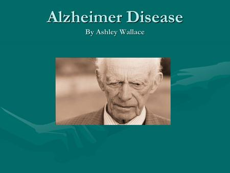 Alzheimer Disease By Ashley Wallace. Facts Discovered by Alois Alzheimer in 1907Discovered by Alois Alzheimer in 1907 2/3 or more of all diagnosed cases.