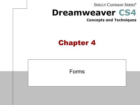 Dreamweaver CS4 Concepts and Techniques Chapter 4 Forms.