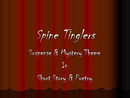 Spine Tinglers Suspense & Mystery Theme In Short Story & Poetry.