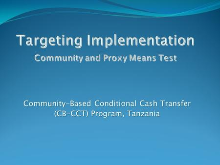 Community-Based Conditional Cash Transfer (CB-CCT) Program, Tanzania.