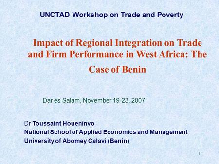 1 Dr Toussaint Houeninvo National School of Applied Economics and Management University of Abomey Calavi (Benin) Impact of Regional Integration on Trade.