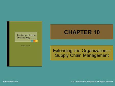 McGraw-Hill/Irwin © The McGraw-Hill Companies, All Rights Reserved CHAPTER 10 Extending the Organization— Supply Chain Management.