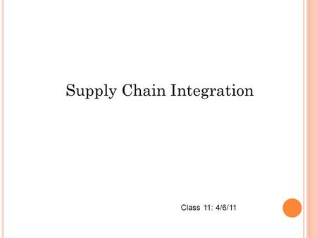 Supply Chain Integration Class 11: 4/6/11. I NTRODUCTION Effective SCM implies: Efficient integration of suppliers, manufacturers, warehouses, and stores.