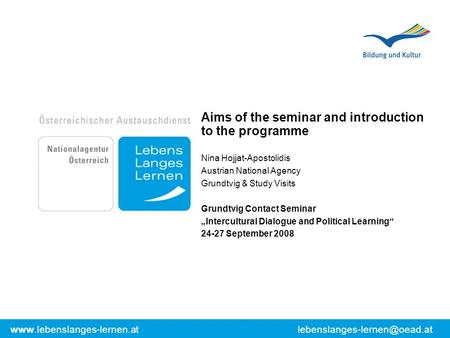 Aims of the seminar and introduction to the programme Nina Hojjat-Apostolidis Austrian National.