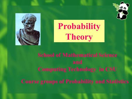 Probability Theory School of Mathematical Science and Computing Technology in CSU Course groups of Probability and Statistics.