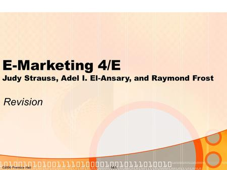 ©2006 Prentice Hall14-1 E-Marketing 4/E Judy Strauss, Adel I. El-Ansary, and Raymond Frost Revision.