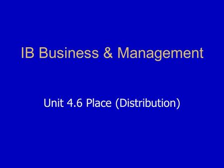 IB Business & Management Unit 4.6 Place (Distribution)