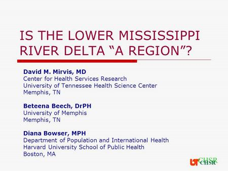 "IS THE LOWER MISSISSIPPI RIVER DELTA ""A REGION""? David M. Mirvis, MD Center for Health Services Research University of Tennessee Health Science Center."